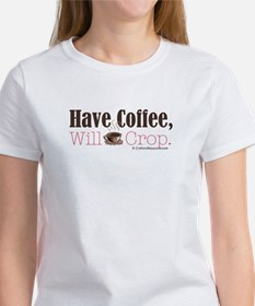 Have Coffee, Will Crop Women's T-Shirt