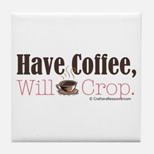 Have Coffee, Will Crop Tile Coaster