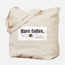Have Coffee, Will Crop Tote Bag