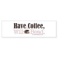 Have Coffee, Will Bead Bumper Bumper Sticker