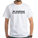 My Boyfriend is out of town White T-Shirt