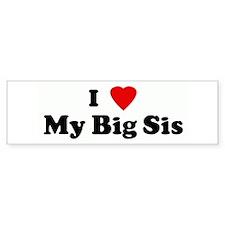 I Love My Big Sis Bumper Car Sticker