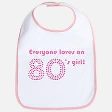 Everyone Loves An 80s Girl Bib
