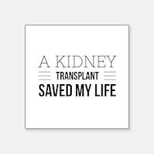 "Kidney Saved Life Square Sticker 3"" x 3"""