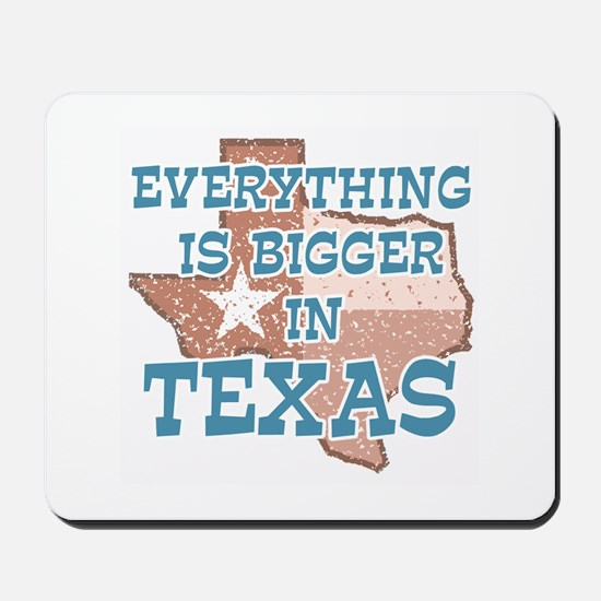 Everything is Bigger in Texas Mousepad