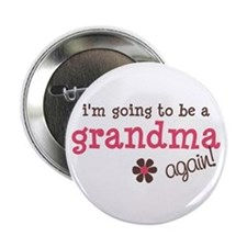 "i'm going to be a grandma again 2.25"" Button"