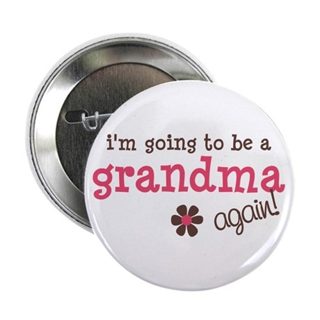 """i'm going to be a grandma again 2.25"""" Button"""