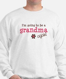 i'm going to be a grandma again Sweatshirt