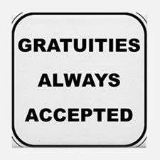 Gratuities Always Accepted Tile Coaster