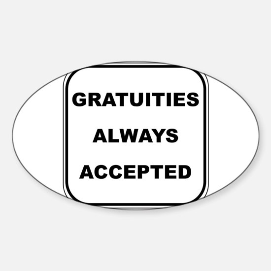 Gratuities Always Accepted Oval Decal