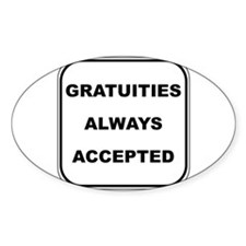 Gratuities Always Accepted Oval Sticker (10 pk)