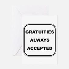 Gratuities Always Accepted Greeting Card