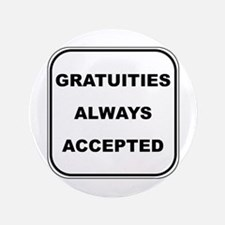 "Gratuities Always Accepted 3.5"" Button"