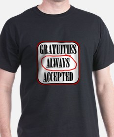 Gratuities Always Accepted T-Shirt