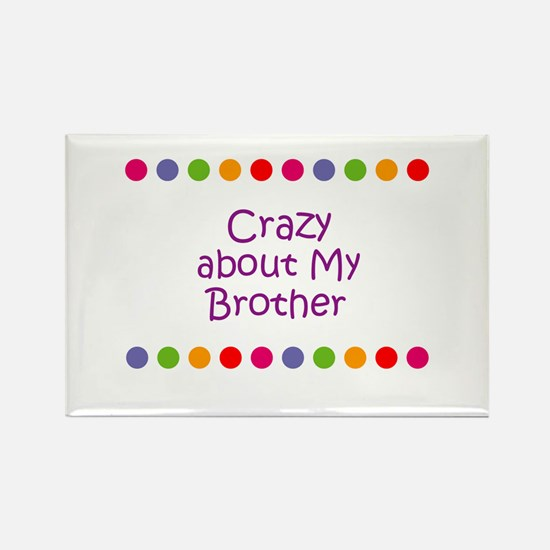 Crazy about My Brother Rectangle Magnet