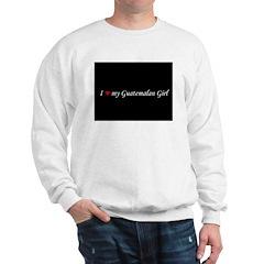 I Love My Guatemalan Girl Sweatshirt