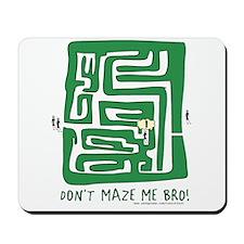 Don't Maze me bro Mousepad