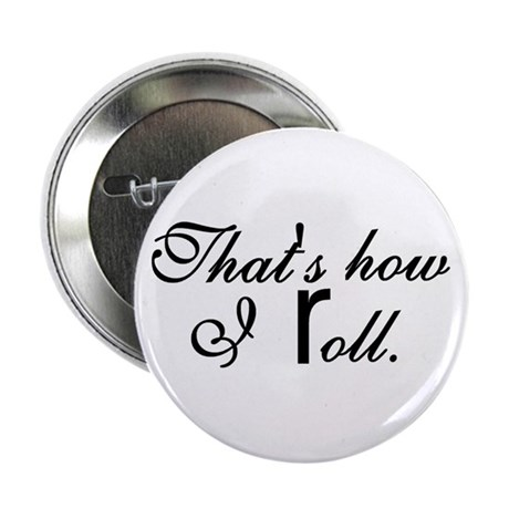 "That's how I roll. 2.25"" Button (100 pack)"