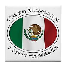 I'm So Mexican I Shirt Tamales Tile Coaster