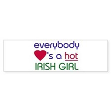 EVERYBODY LOVES A HOT IRISH GIRL Bumper Bumper Sticker