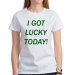 I Got Lucky Today Women's T-Shirt
