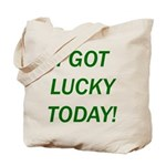 I Got Lucky Today Tote Bag