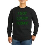 I Got Lucky Today Long Sleeve Dark T-Shirt