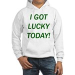 I Got Lucky Today Hooded Sweatshirt