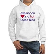 EVERYBODY LOVES A HOT LATINO MAN Hoodie
