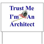 Trust Me...Architect Yard Sign