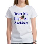 Trust Me...Architect Women's T-Shirt