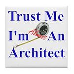 Trust Me...Architect Tile Coaster