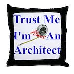 Trust Me...Architect Throw Pillow