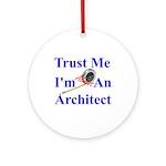 Trust Me...Architect Ornament (Round)