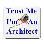 Trust Me...Architect Mousepad