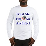 Trust Me...Architect Long Sleeve T-Shirt