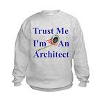 Trust Me...Architect Kids Sweatshirt