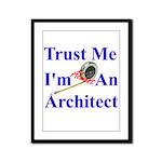 Trust Me...Architect Framed Panel Print