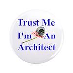 """Trust Me...Architect 3.5"""" Button"""