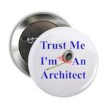 """Trust Me...Architect 2.25"""" Button"""