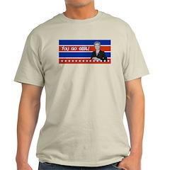 You Go Girl-Hillary For President T-Shirt