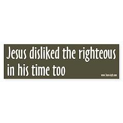 Bumper Sticker - Jesus disliked the righteous
