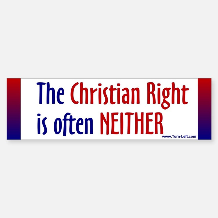 Bumper Sticker - The Christian Right is often neit