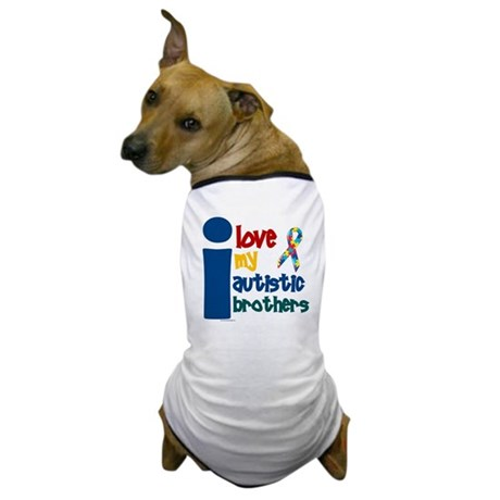 I Love My Autistic Brothers 1 Dog T-Shirt