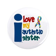 """I Love My Autistic Sister 1 3.5"""" Button (100 pack)"""