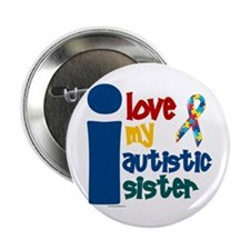 "I Love My Autistic Sister 1 2.25"" Button"