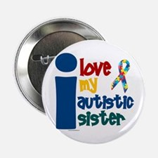 """I Love My Autistic Sister 1 2.25"""" Button"""
