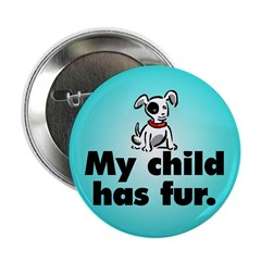 Button. My child has fur (dog).