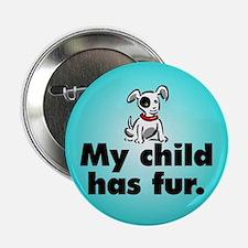 Button. My child has fur (dog).