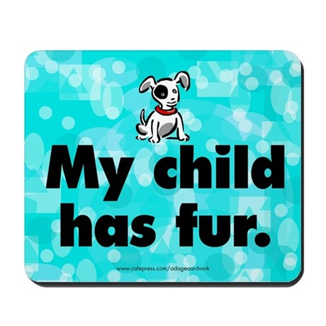 Mousepad. My child has fur (dog).